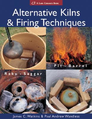 Alternative Kilns & Firing Techniques By Watkins, James C./ Wandless, Paul Andrew