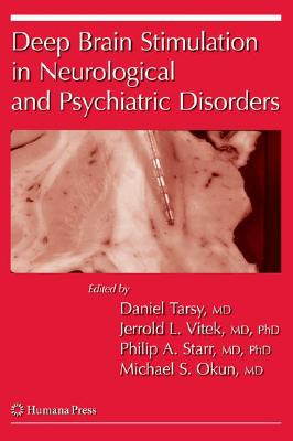 Deep Brain Stimulation in Neurological and Psychiatric Disorders By Tarsy, Daniel (EDT)/ Vitek, Jerrold L., Ph.D. (EDT)/ Starr, Philip A., Ph.D. (EDT)/ Okun, Michael S., M.D. (EDT)